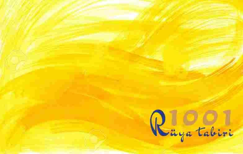 Rüyada Sarı Renk Görmek-1001ruyatabiri.com