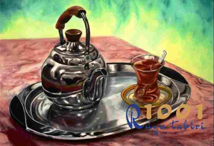 Rüyada Çay Görmek - 1001ruyatabiri.com