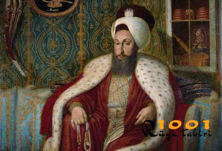 Rüyada Sultan Görmek-Rüyada Padişah Görmek
