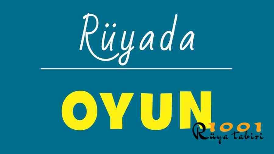 Ruyada Oyun Oynamak-Oyun Havasi Oynamak ne demek-diyanet-yorumu